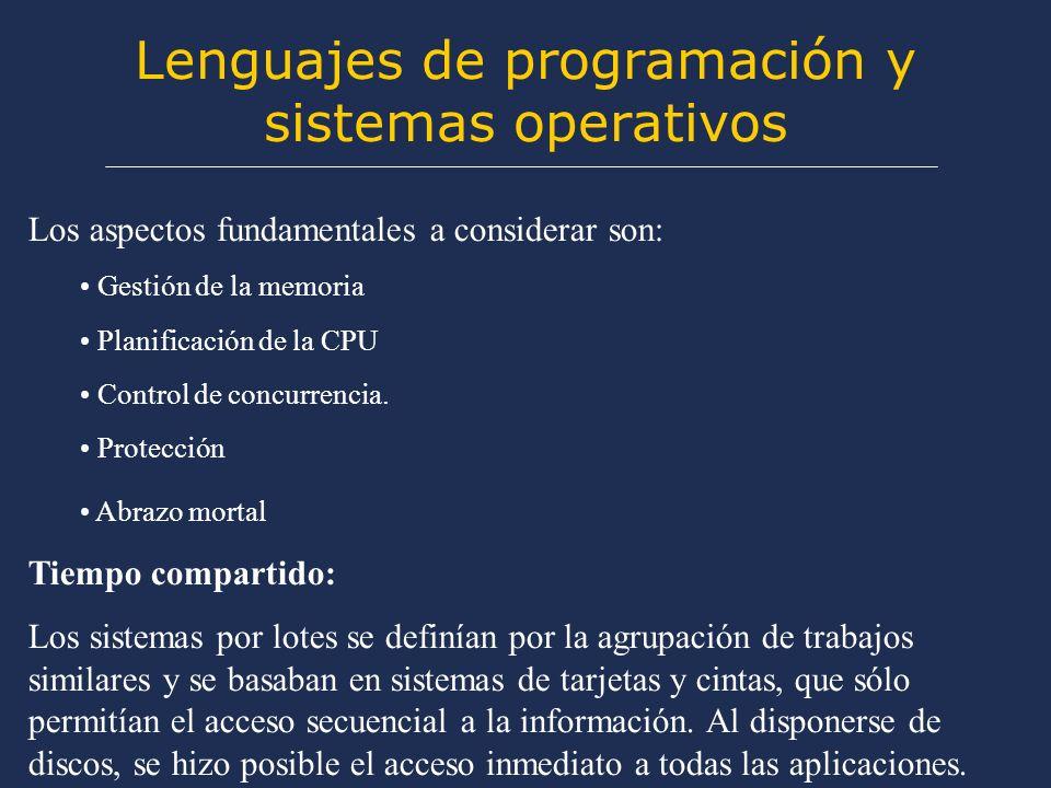 Lenguajes de programación y sistemas operativos Los aspectos fundamentales a considerar son: Gestión de la memoria Planificación de la CPU Control de concurrencia.
