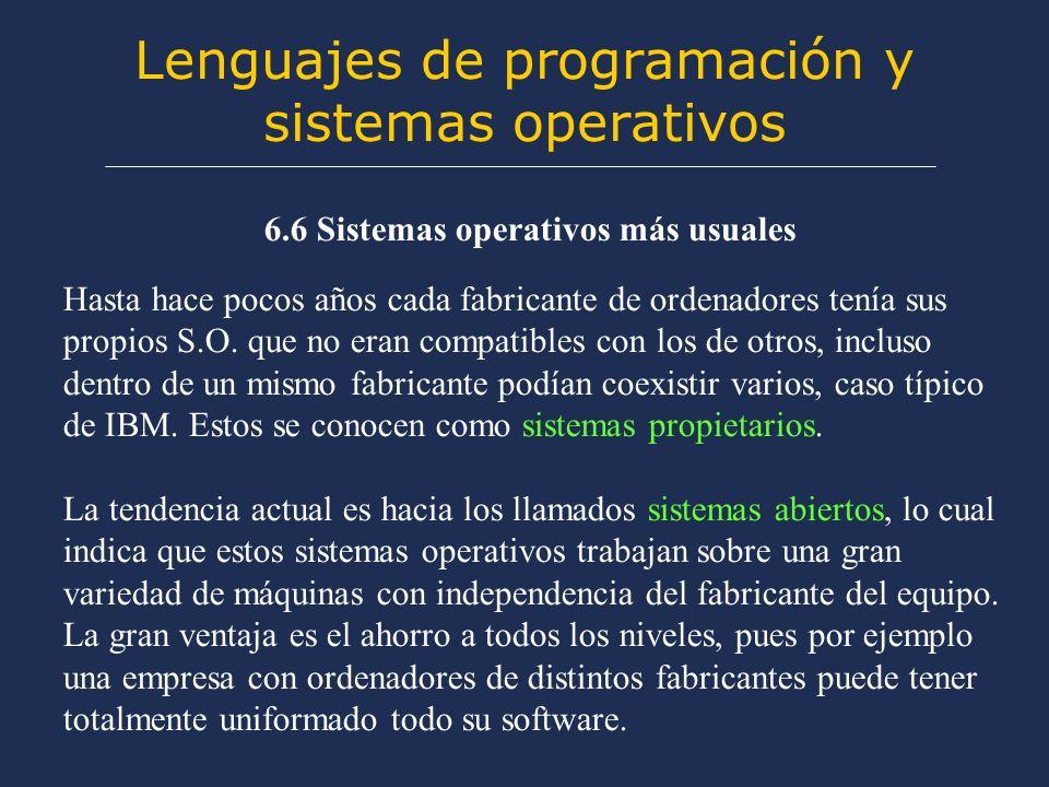 Lenguajes de programación y sistemas operativos 6.6 Sistemas operativos más usuales Hasta hace pocos años cada fabricante de ordenadores tenía sus propios S.O.