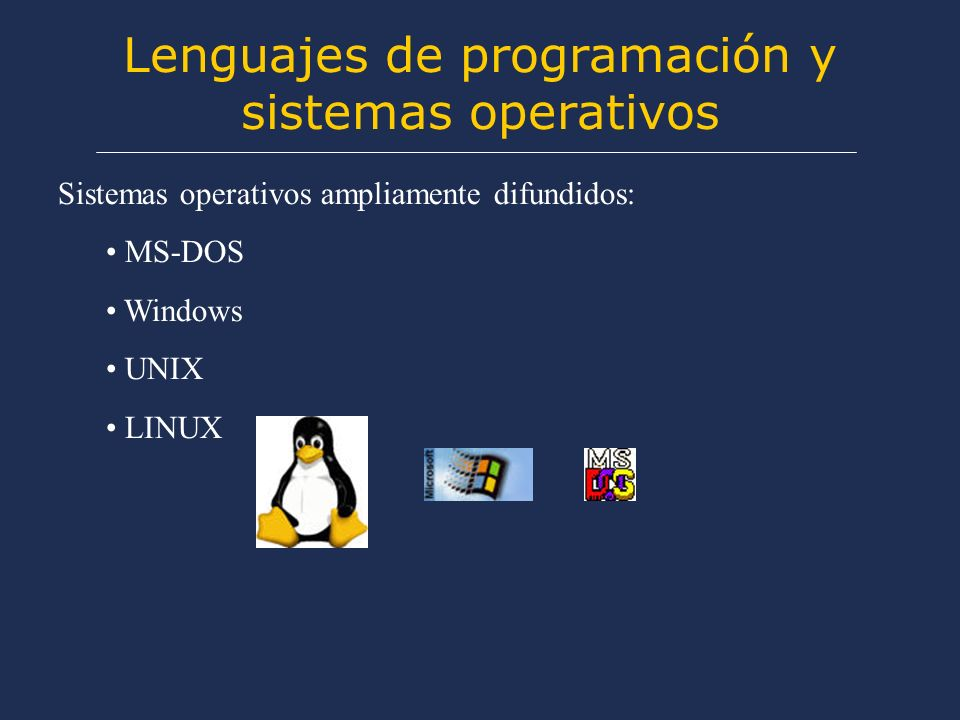 Lenguajes de programación y sistemas operativos Sistemas operativos ampliamente difundidos: MS-DOS Windows UNIX LINUX