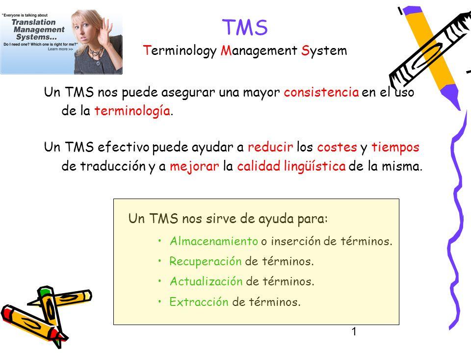1 TMS Terminology Management System Un TMS nos sirve de ayuda para: Almacenamiento o inserción de términos. Recuperación de términos. Actualización de