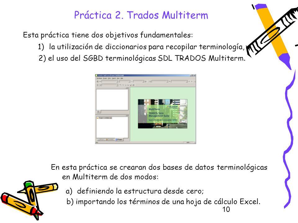 10 Práctica 2. Trados Multiterm Esta práctica tiene dos objetivos fundamentales: 1)la utilización de diccionarios para recopilar terminología, y 2) el