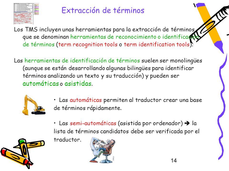 14 Extracción de términos Los TMS incluyen unas herramientas para la extracción de términos, que se denominan herramientas de reconocimiento o identif