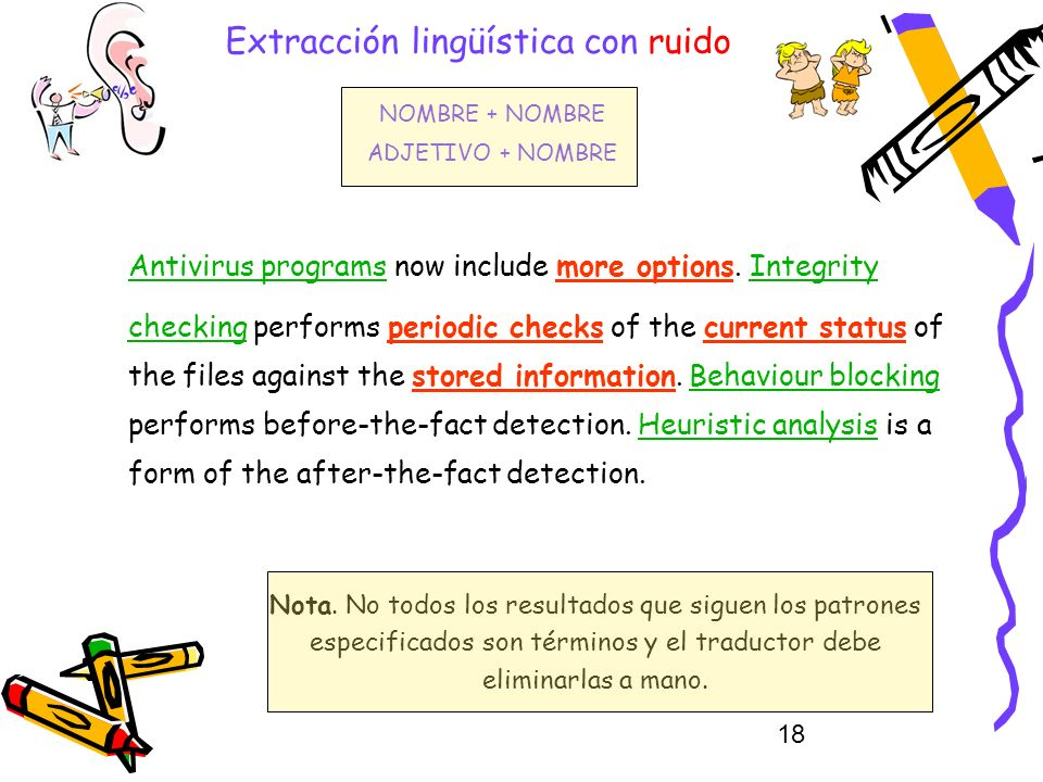 18 Extracción lingüística con ruido Antivirus programs now include more options. Integrity checking performs periodic checks of the current status of