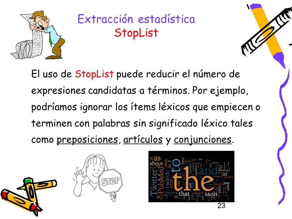 23 Extracción estadística StopList El uso de StopList puede reducir el número de expresiones candidatas a términos. Por ejemplo, podríamos ignorar los