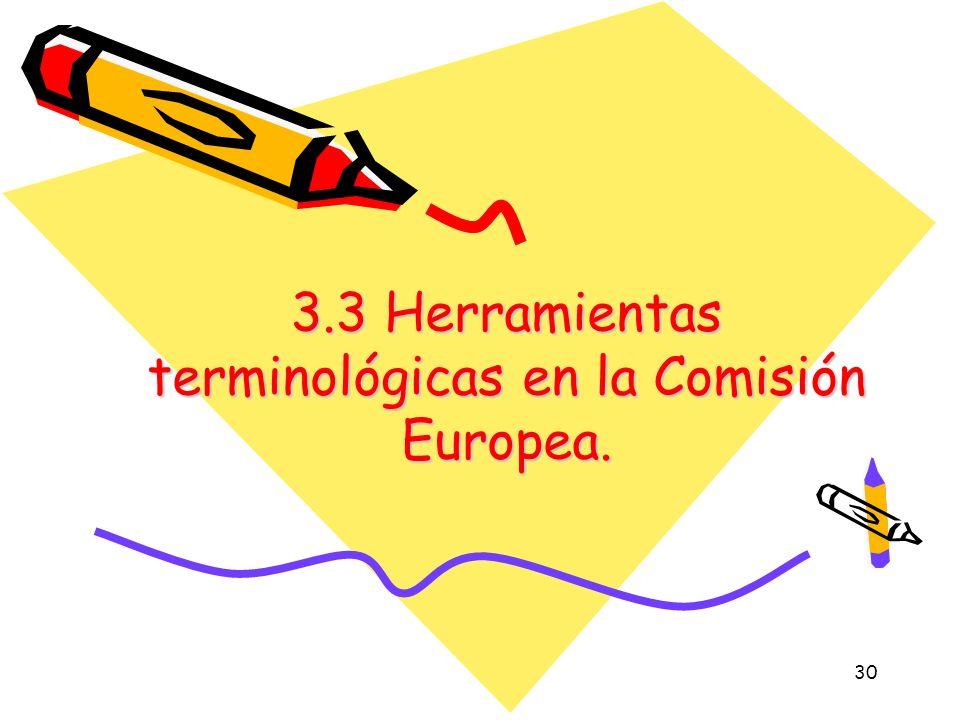30 3.3 Herramientas terminológicas en la Comisión Europea.