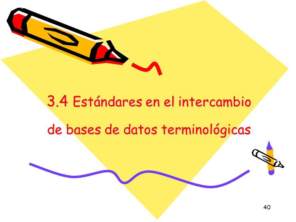 40 3.4 Estándares en el intercambio de bases de datos terminológicas