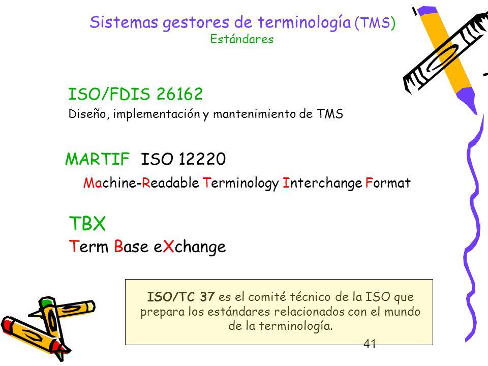41 Sistemas gestores de terminología (TMS) Estándares MARTIF ISO 12220 Machine-Readable Terminology Interchange Format TBX Term Base eXchange ISO/FDIS