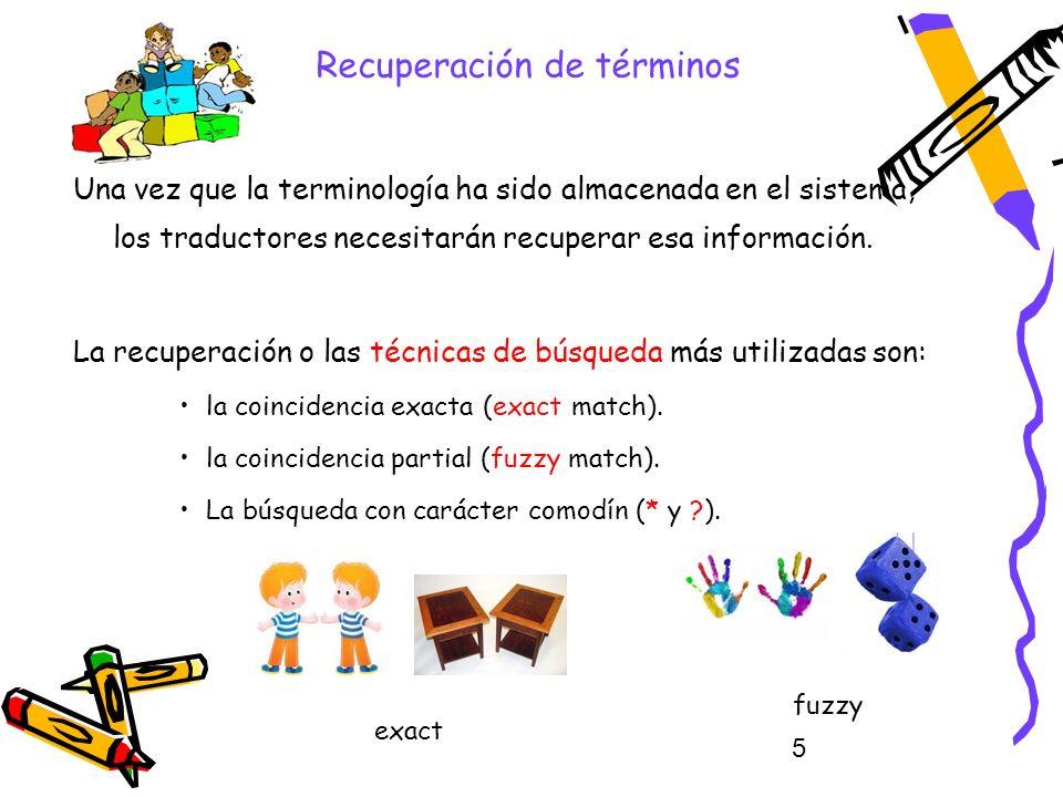5 Recuperación de términos Una vez que la terminología ha sido almacenada en el sistema, los traductores necesitarán recuperar esa información. La rec