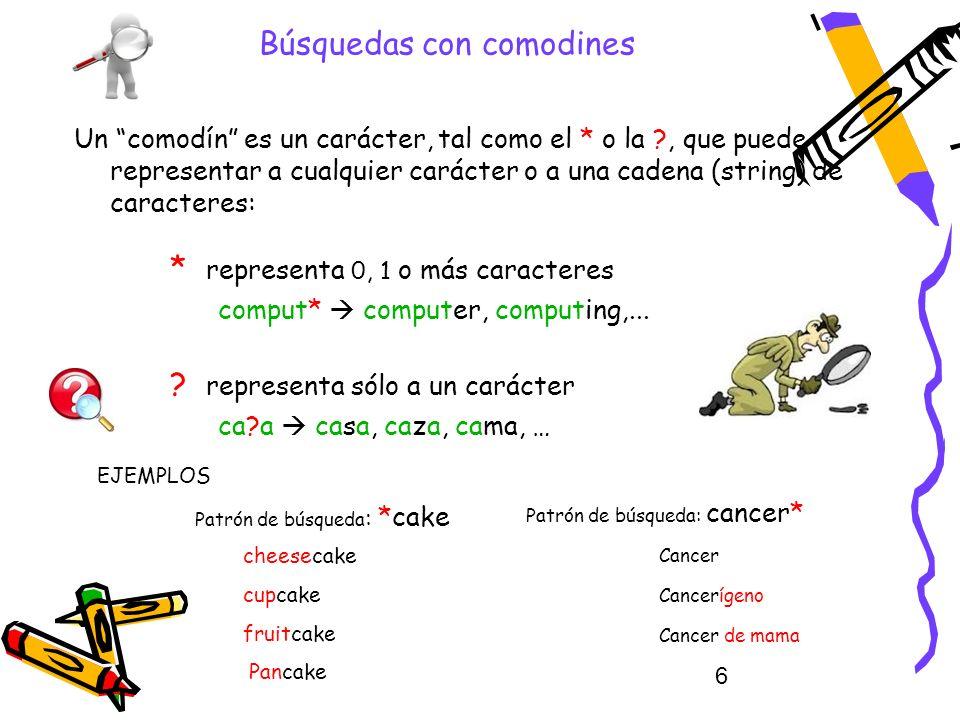 6 Búsquedas con comodines Un comodín es un carácter, tal como el * o la ?, que puede representar a cualquier carácter o a una cadena (string) de carac