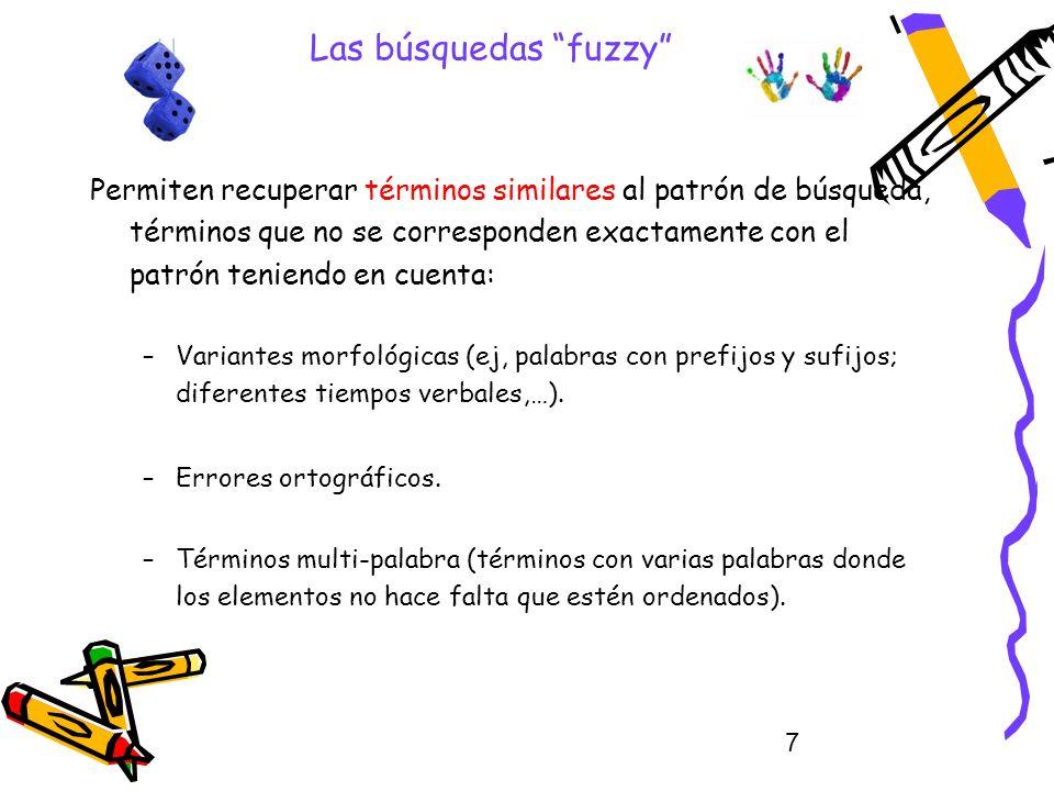 7 Las búsquedas fuzzy Permiten recuperar términos similares al patrón de búsqueda, términos que no se corresponden exactamente con el patrón teniendo