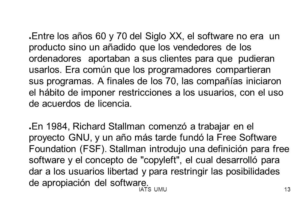 IATS UMU13 Entre los años 60 y 70 del Siglo XX, el software no era un producto sino un añadido que los vendedores de los ordenadores aportaban a sus c