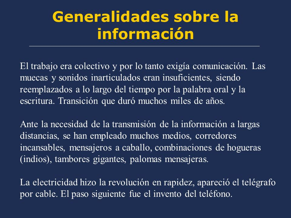 Generalidades sobre la información El trabajo era colectivo y por lo tanto exigía comunicación. Las muecas y sonidos inarticulados eran insuficientes,