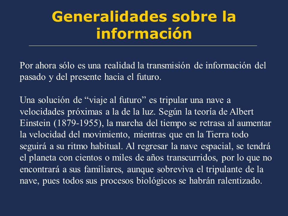 Generalidades sobre la información Por ahora sólo es una realidad la transmisión de información del pasado y del presente hacia el futuro. Una solució