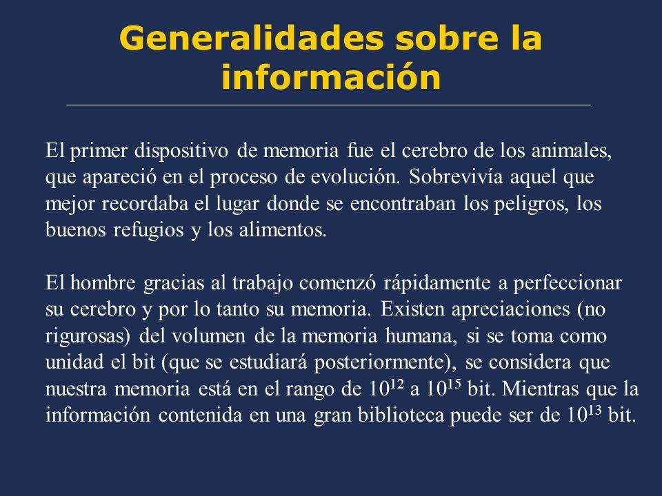 Generalidades sobre la información El primer dispositivo de memoria fue el cerebro de los animales, que apareció en el proceso de evolución. Sobreviví