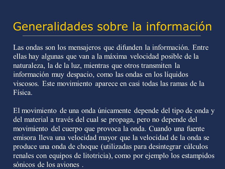 Generalidades sobre la información Las ondas son los mensajeros que difunden la información. Entre ellas hay algunas que van a la máxima velocidad pos