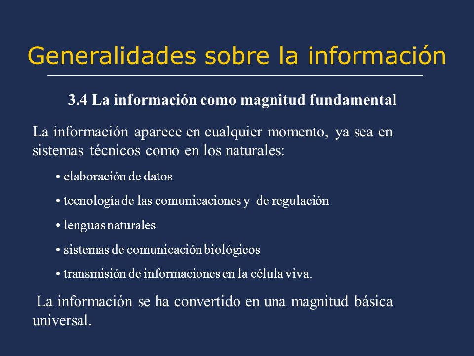 Generalidades sobre la información 3.4 La información como magnitud fundamental La información aparece en cualquier momento, ya sea en sistemas técnic