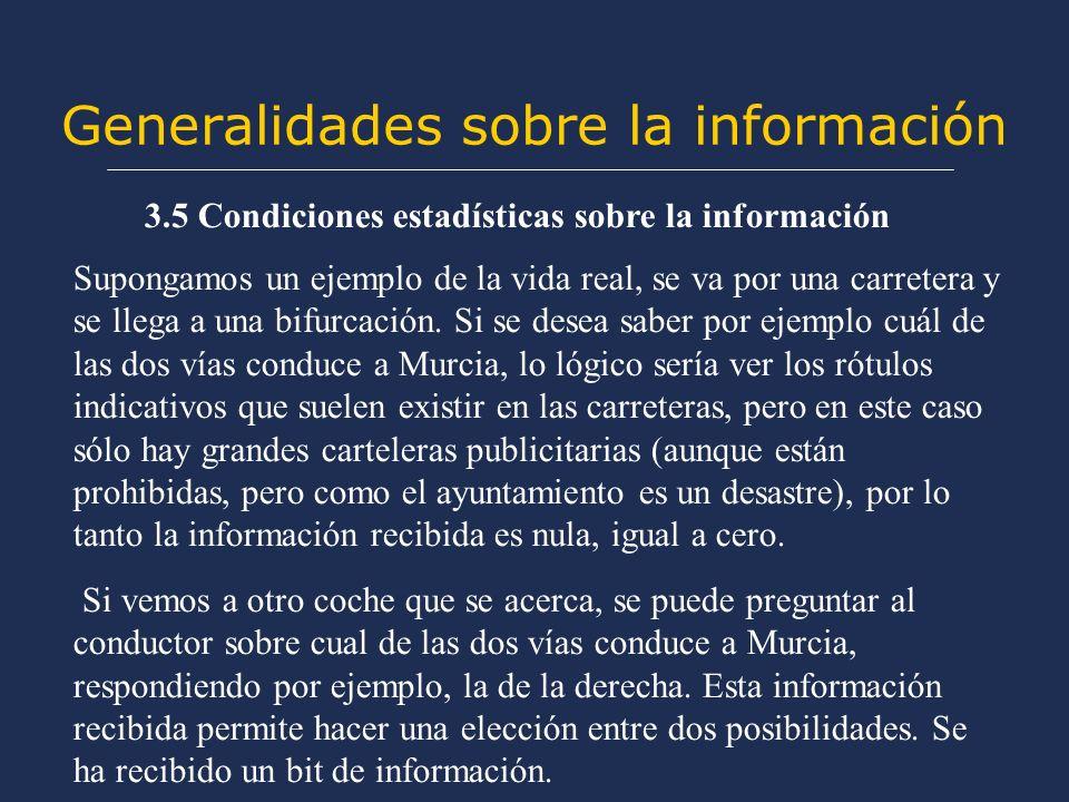 Generalidades sobre la información Supongamos un ejemplo de la vida real, se va por una carretera y se llega a una bifurcación.