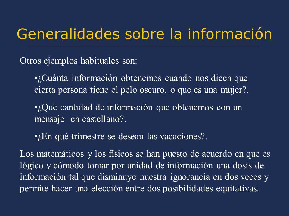 Generalidades sobre la información Otros ejemplos habituales son: ¿Cuánta información obtenemos cuando nos dicen que cierta persona tiene el pelo oscuro, o que es una mujer .