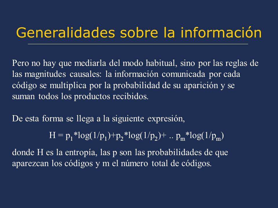 Generalidades sobre la información Pero no hay que mediarla del modo habitual, sino por las reglas de las magnitudes causales: la información comunicada por cada código se multiplica por la probabilidad de su aparición y se suman todos los productos recibidos.