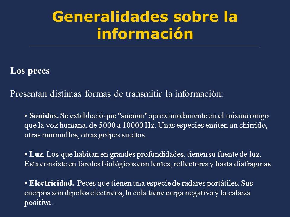 Generalidades sobre la información Los peces Presentan distintas formas de transmitir la información: Sonidos. Se estableció que