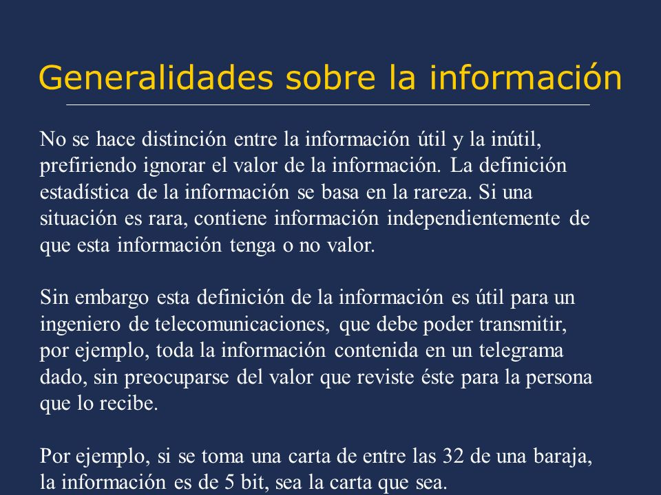 Generalidades sobre la información No se hace distinción entre la información útil y la inútil, prefiriendo ignorar el valor de la información. La def