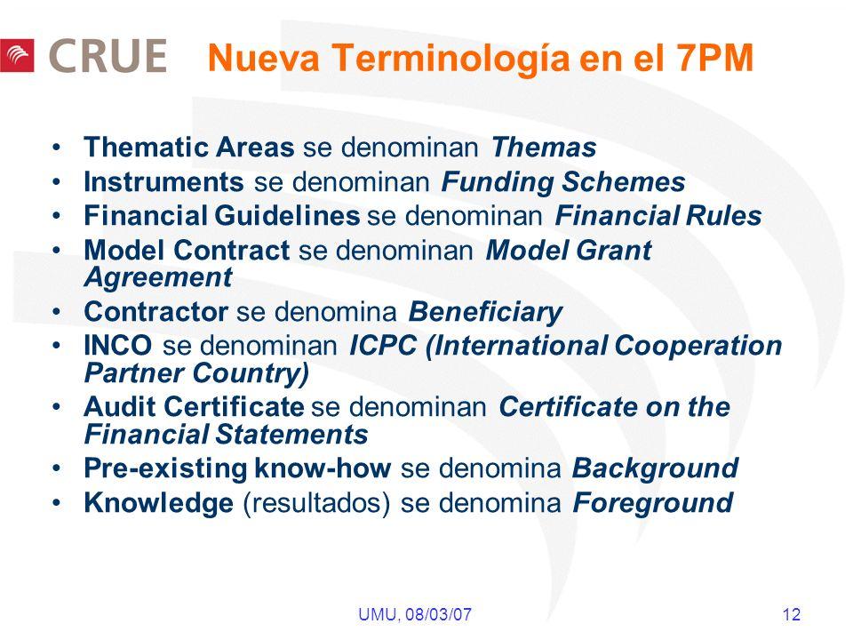 UMU, 08/03/07 12 Nueva Terminología en el 7PM Thematic Areas se denominan Themas Instruments se denominan Funding Schemes Financial Guidelines se deno