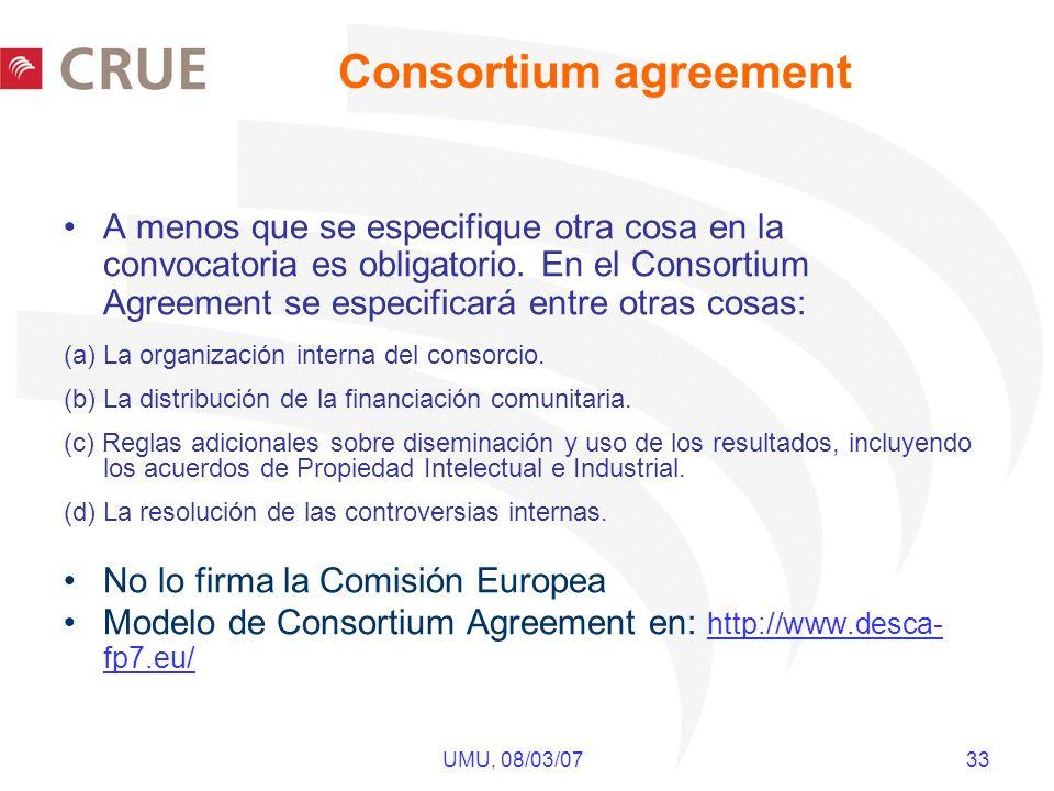 UMU, 08/03/07 33 A menos que se especifique otra cosa en la convocatoria es obligatorio. En el Consortium Agreement se especificará entre otras cosas: