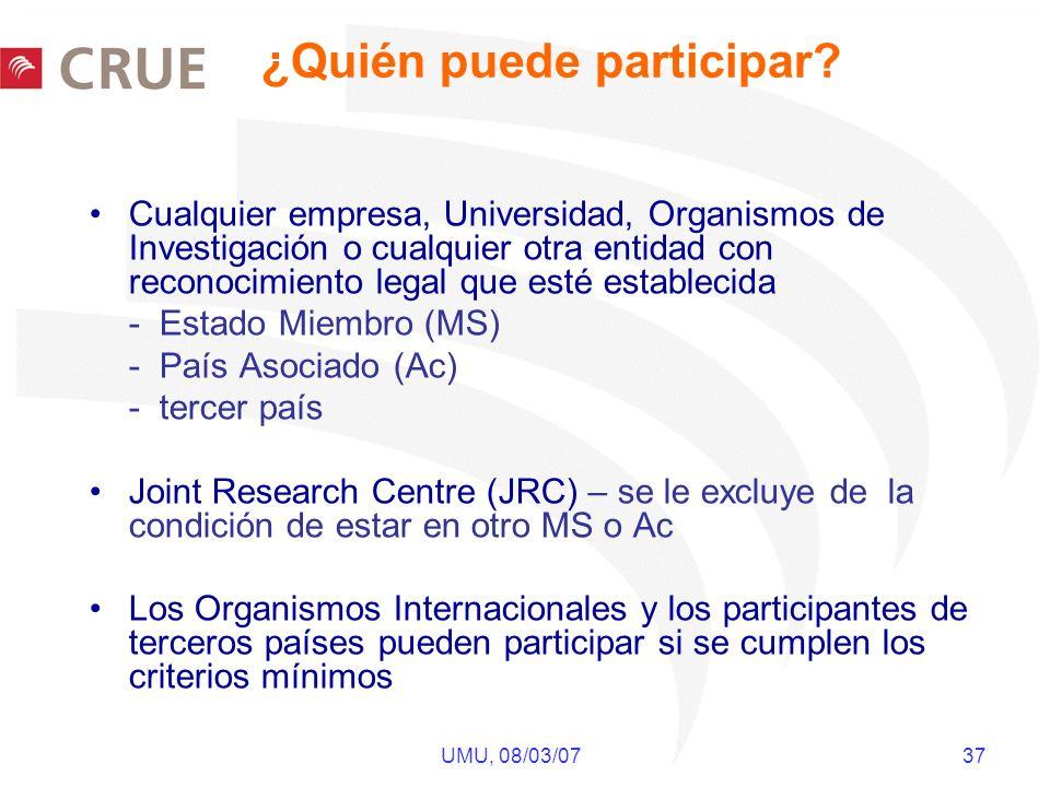 UMU, 08/03/07 37 ¿Quién puede participar? Cualquier empresa, Universidad, Organismos de Investigación o cualquier otra entidad con reconocimiento lega