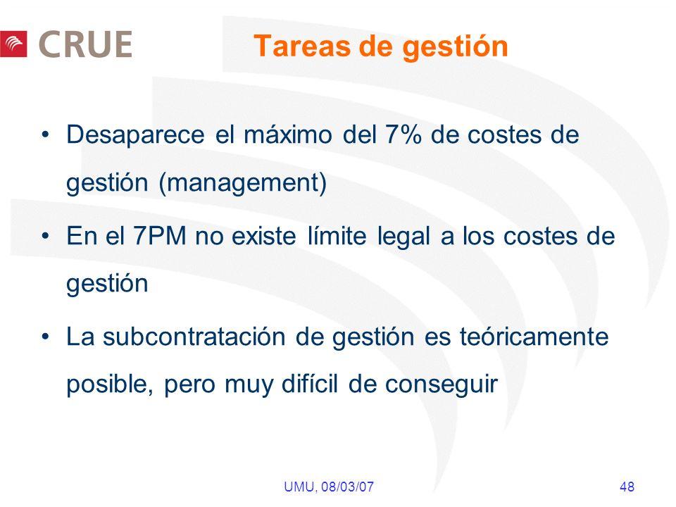 UMU, 08/03/07 48 Tareas de gestión Desaparece el máximo del 7% de costes de gestión (management) En el 7PM no existe límite legal a los costes de gestión La subcontratación de gestión es teóricamente posible, pero muy difícil de conseguir