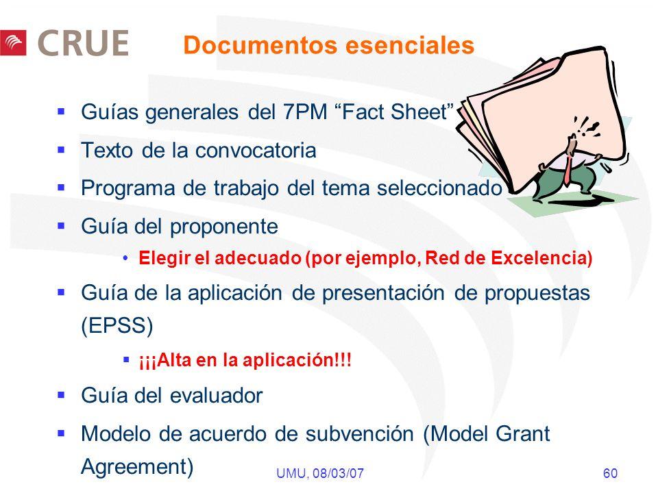 UMU, 08/03/07 60 Documentos esenciales Guías generales del 7PM Fact Sheet Texto de la convocatoria Programa de trabajo del tema seleccionado Guía del proponente Elegir el adecuado (por ejemplo, Red de Excelencia) Guía de la aplicación de presentación de propuestas (EPSS) ¡¡¡Alta en la aplicación!!.
