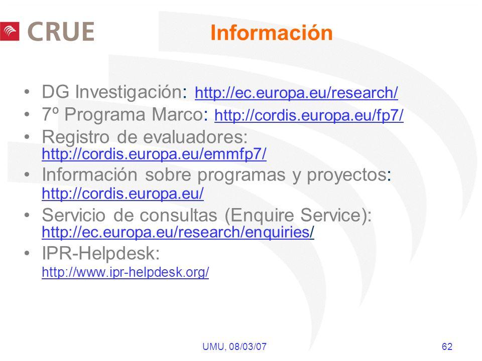 UMU, 08/03/07 62 DG Investigación: http://ec.europa.eu/research/ 7º Programa Marco: http://cordis.europa.eu/fp7/ Registro de evaluadores: http://cordi