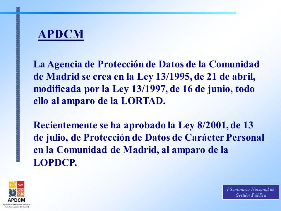 I Seminario Nacional de Gestión Pública La Agencia de Protección de Datos de la Comunidad de Madrid se crea en la Ley 13/1995, de 21 de abril, modific