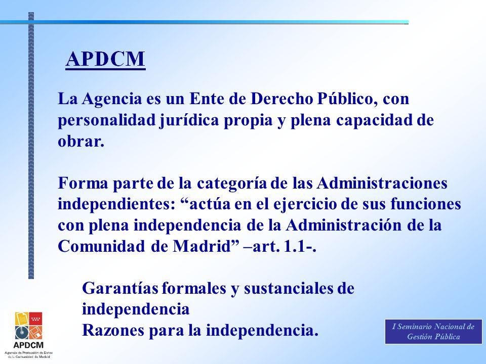 I Seminario Nacional de Gestión Pública La Agencia es un Ente de Derecho Público, con personalidad jurídica propia y plena capacidad de obrar. Forma p