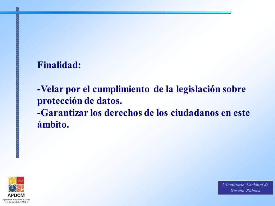 I Seminario Nacional de Gestión Pública Finalidad: -Velar por el cumplimiento de la legislación sobre protección de datos. -Garantizar los derechos de