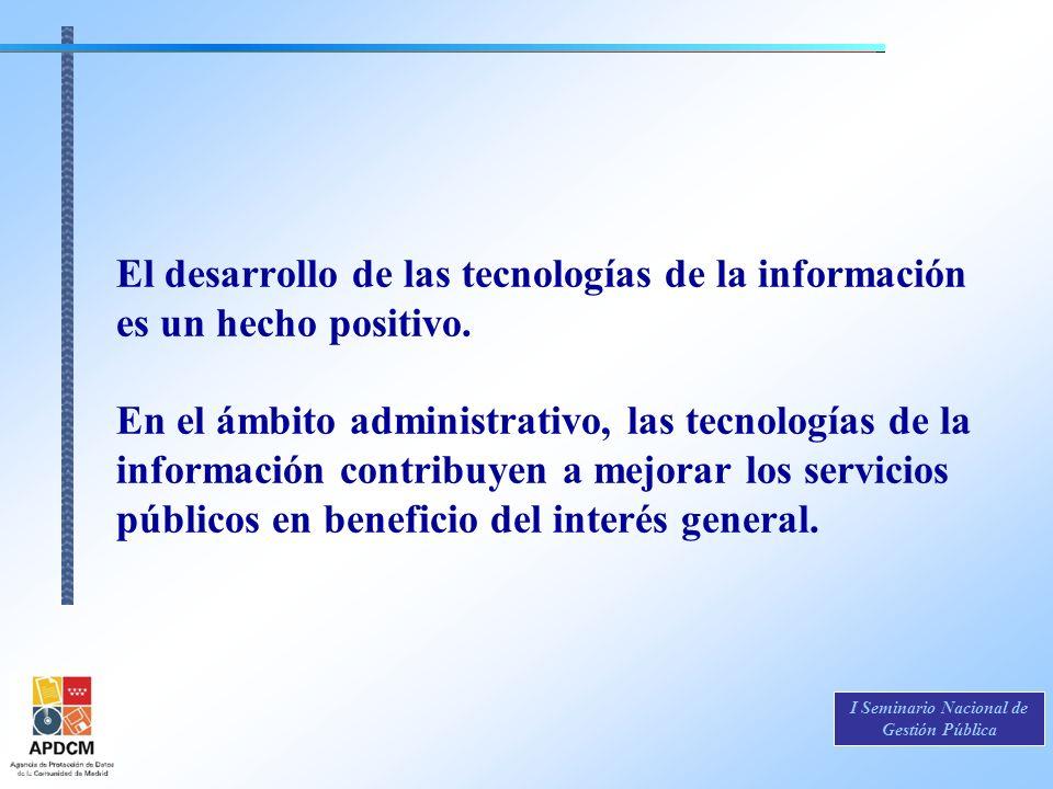 I Seminario Nacional de Gestión Pública El desarrollo de las tecnologías de la información es un hecho positivo. En el ámbito administrativo, las tecn
