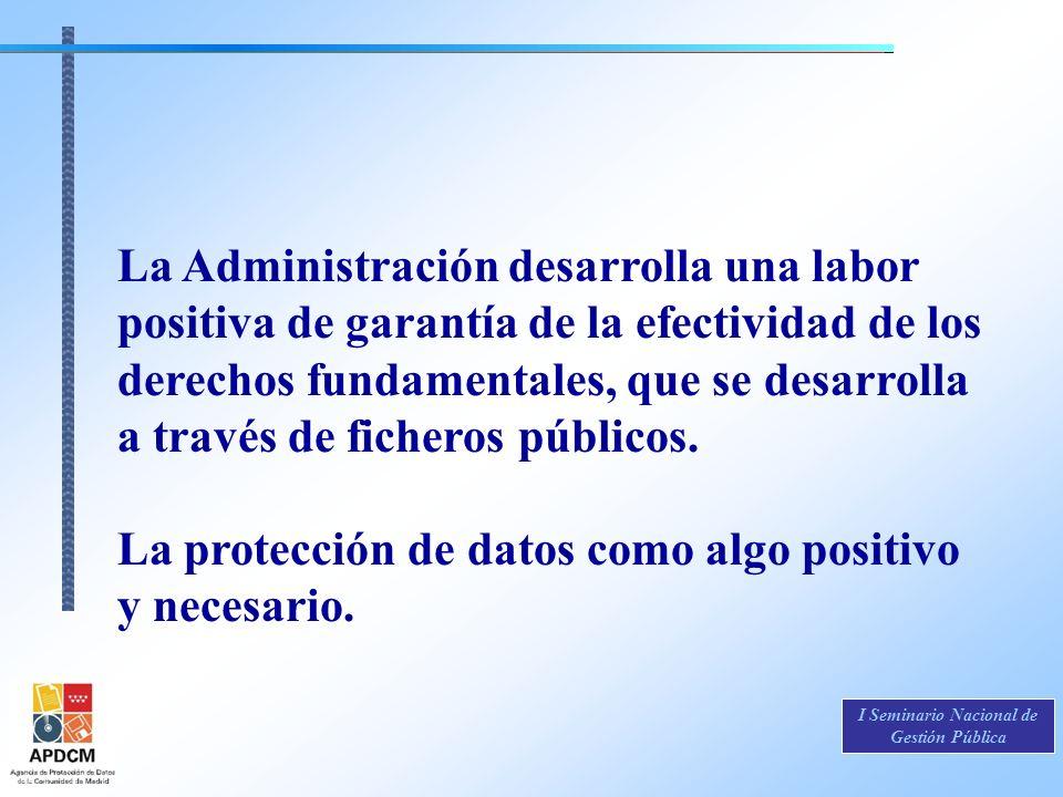 La Administración desarrolla una labor positiva de garantía de la efectividad de los derechos fundamentales, que se desarrolla a través de ficheros pú