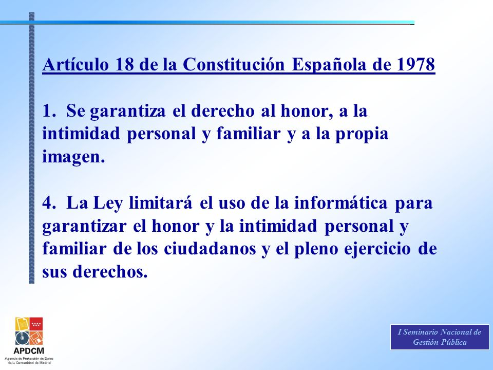 I Seminario Nacional de Gestión Pública Artículo 18 de la Constitución Española de 1978 1. Se garantiza el derecho al honor, a la intimidad personal y
