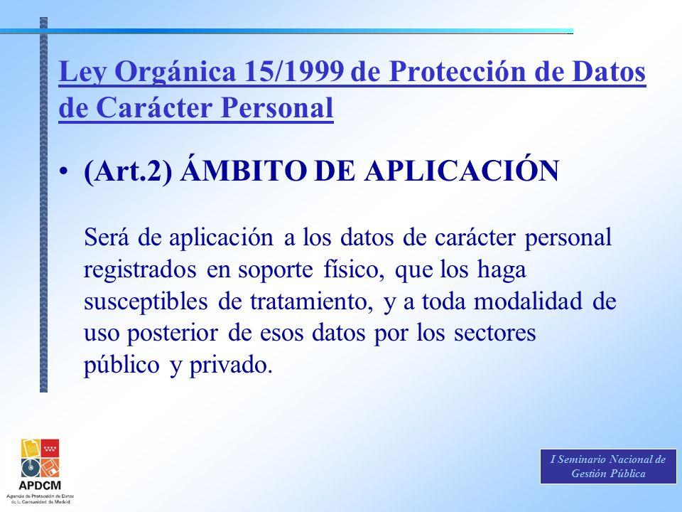 I Seminario Nacional de Gestión Pública Ley Orgánica 15/1999 de Protección de Datos de Carácter Personal (Art.2) ÁMBITO DE APLICACIÓN Será de aplicaci