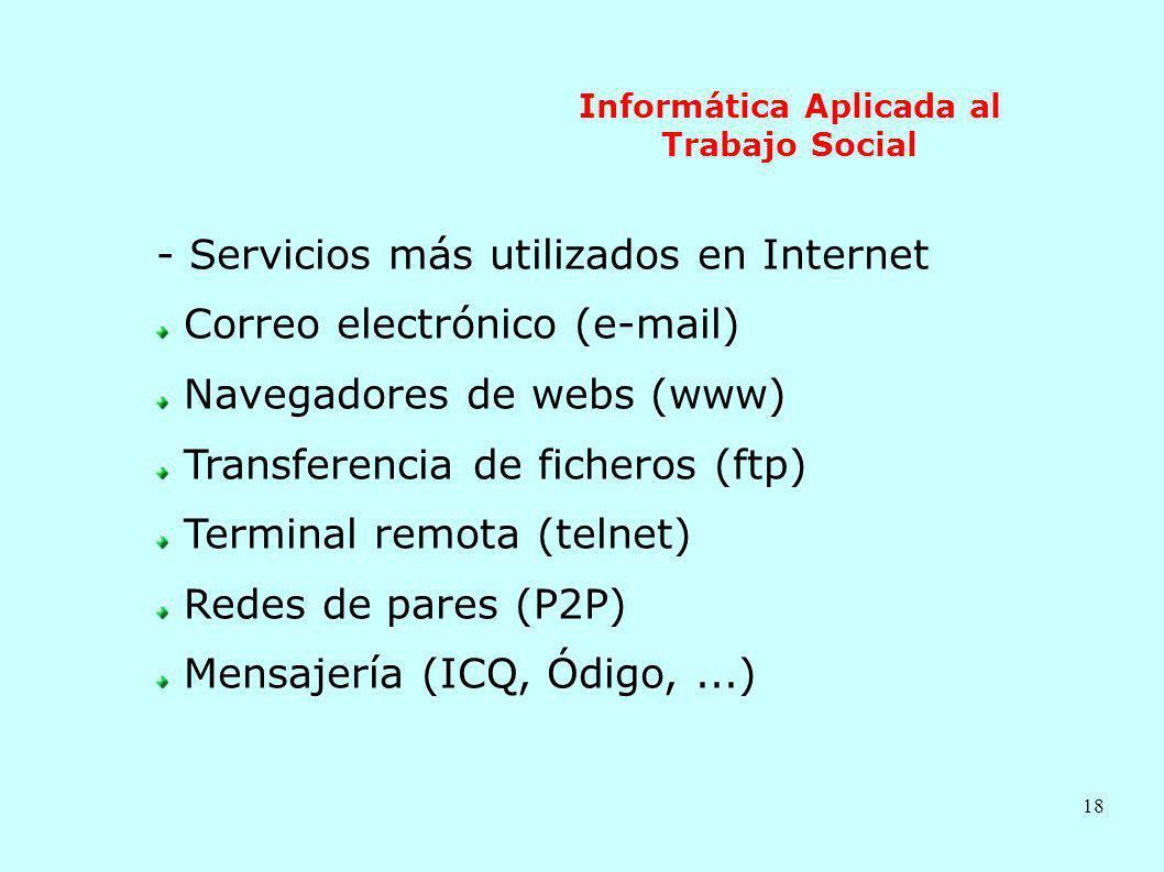 18 Informática Aplicada al Trabajo Social - Servicios más utilizados en Internet Correo electrónico (e-mail) Navegadores de webs (www) Transferencia d