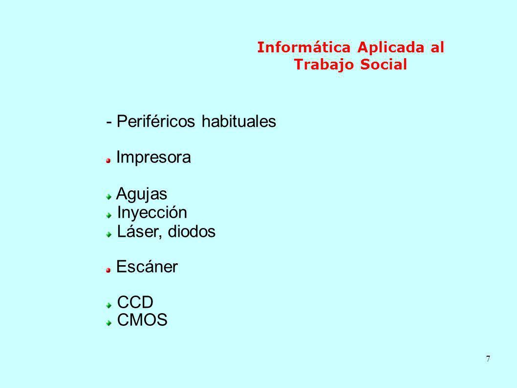 7 Informática Aplicada al Trabajo Social - Periféricos habituales Impresora Agujas Inyección Láser, diodos Escáner CCD CMOS