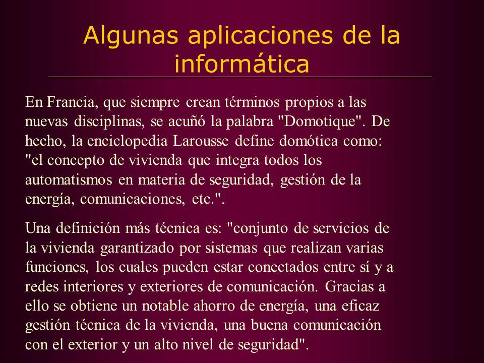 Algunas aplicaciones de la informática En Francia, que siempre crean términos propios a las nuevas disciplinas, se acuñó la palabra Domotique .