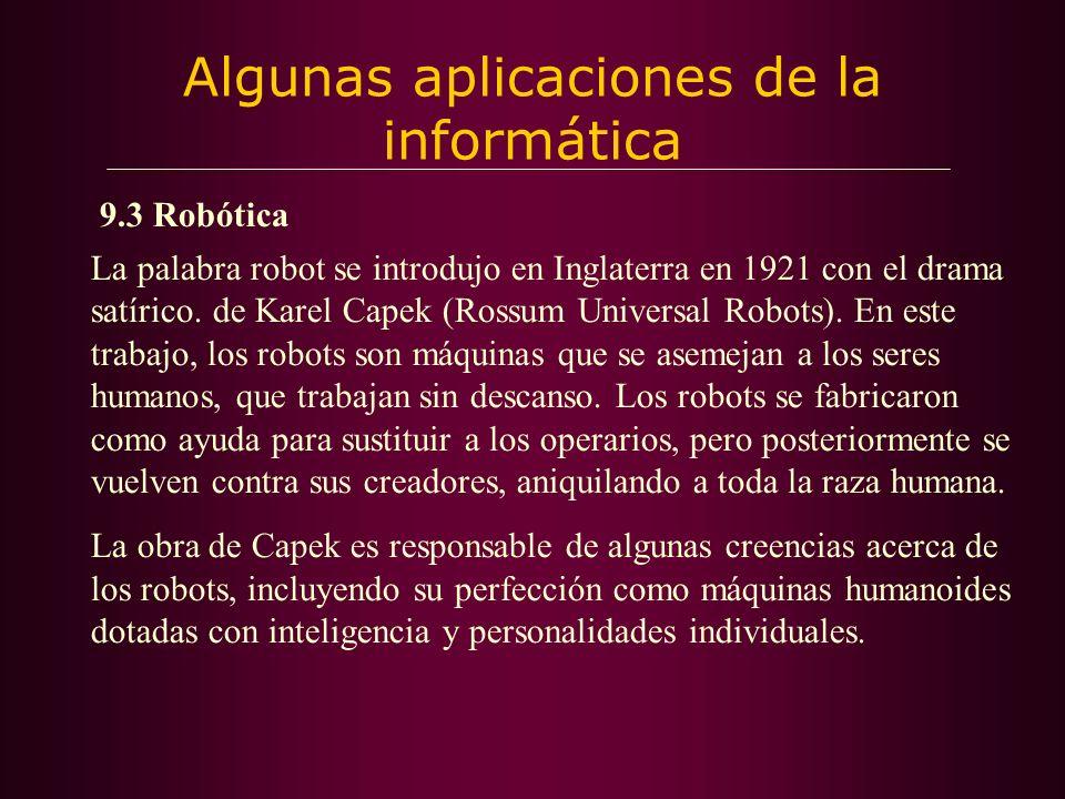 9.3 Robótica La palabra robot se introdujo en Inglaterra en 1921 con el drama satírico.