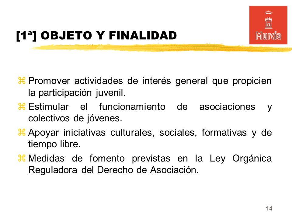 14 [1ª] OBJETO Y FINALIDAD Promover actividades de interés general que propicien la participación juvenil.