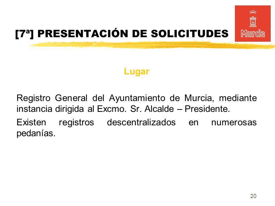 20 Lugar Registro General del Ayuntamiento de Murcia, mediante instancia dirigida al Excmo.