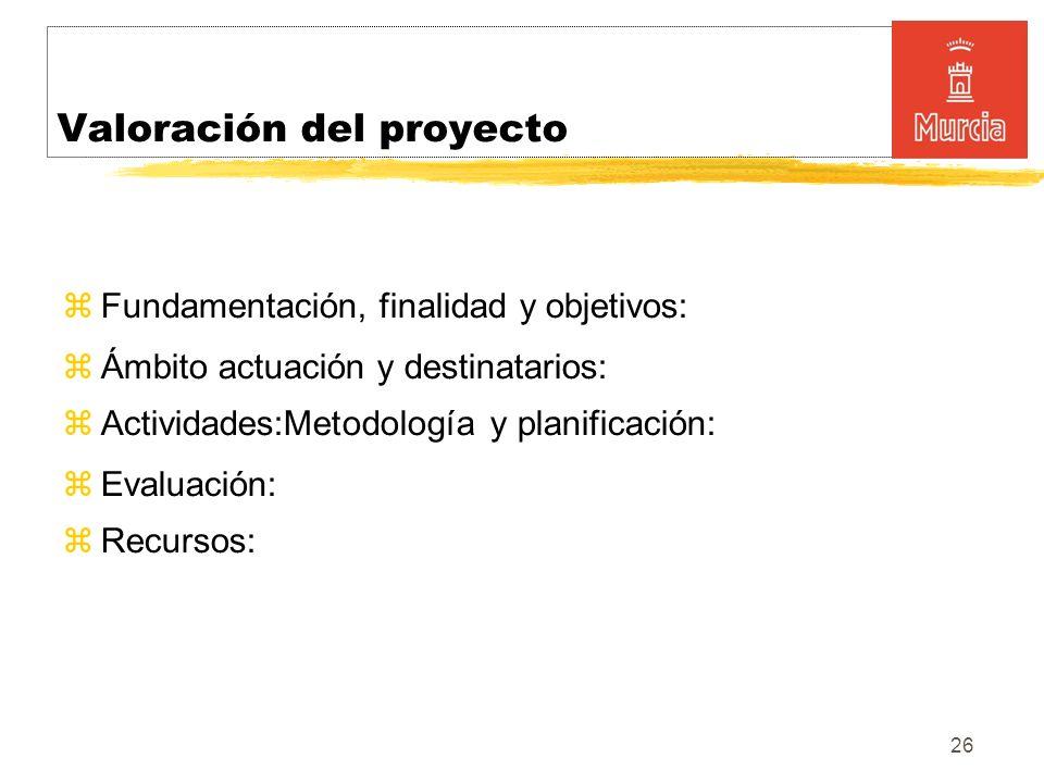 26 Fundamentación, finalidad y objetivos: Ámbito actuación y destinatarios: Actividades:Metodología y planificación: Evaluación: Recursos: Valoración del proyecto