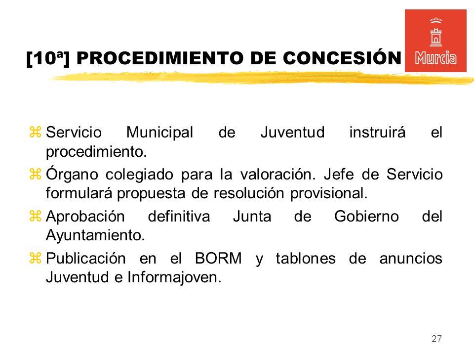27 [10ª] PROCEDIMIENTO DE CONCESIÓN Servicio Municipal de Juventud instruirá el procedimiento.