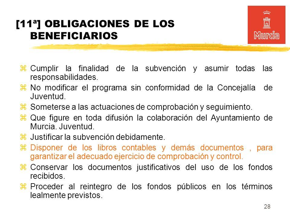 28 [11ª] OBLIGACIONES DE LOS BENEFICIARIOS Cumplir la finalidad de la subvención y asumir todas las responsabilidades.