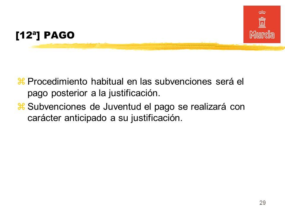 29 [12ª] PAGO Procedimiento habitual en las subvenciones será el pago posterior a la justificación.