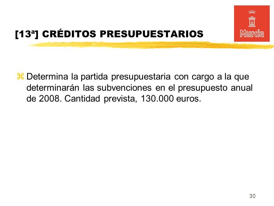 30 [13ª] CRÉDITOS PRESUPUESTARIOS Determina la partida presupuestaria con cargo a la que determinarán las subvenciones en el presupuesto anual de 2008.