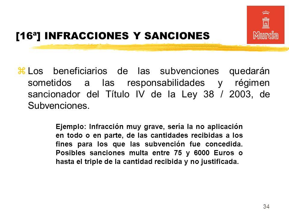 34 [16ª] INFRACCIONES Y SANCIONES Los beneficiarios de las subvenciones quedarán sometidos a las responsabilidades y régimen sancionador del Título IV de la Ley 38 / 2003, de Subvenciones.